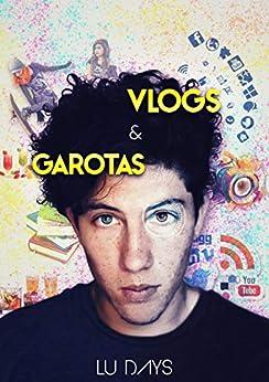 Vlogs e garotas por [Days, Lu]