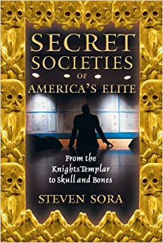 Secret Societies of America's Elite: From the Knights Templar to Skull and Bones