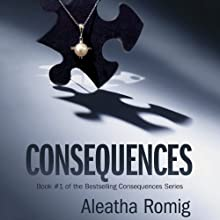 Consequences: Consequences, Book 1 Audiobook by Aleatha Romig Narrated by Romy Nordlinger