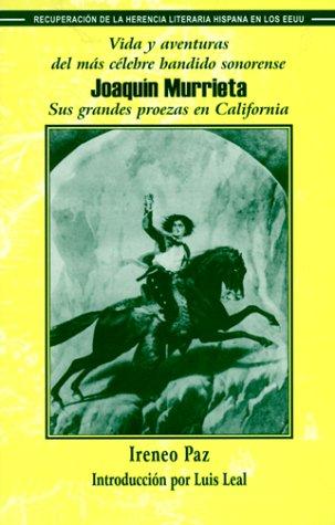 Vida Y Aventuras Del Mas Celebre Bandido Sonorense Joaquin Murrieta: Sus Grandes Proezas En Claifornia (Recovering the U.S. Hispanic Literary Heritage) (Spanish and English - Aventura Ma