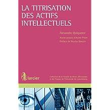 La titrisation des actifs intellectuels: Au prisme du droit luxembourgeois (Collection de la Faculté de Droit, d'Économie et de Finance de l'Université du Luxembourg) (French Edition)
