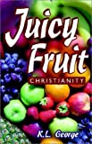 Juicy Fruit Christianity, K. L. George, 0971644985