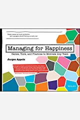 Managing for Happiness: Games, Tools, and Practices to Motivate Any Team Kindle Edition