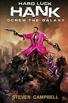 Hard Luck Hank: Screw the Galaxy by [Campbell, Steven]