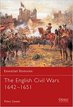 The English Civil Wars 1642-1651 (Essential Histories)