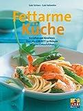 Fettarme Küche. Genießen und Abnehmen - über 200 LOW FETT 30-Rezepte inklusive Einkaufsführer