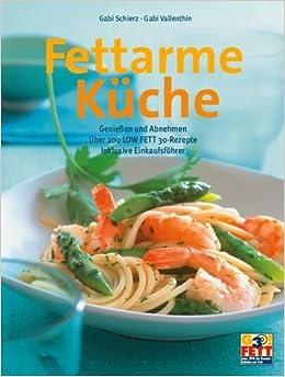 fettarme küche. genießen und abnehmen - über 200 low fett 30 ... - Fettarme Küche