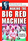 Making the Big Red Machine, Daryl Raymond Smith, 0786439807