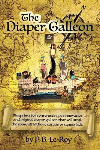 THE DIAPER GALLEON: Blueprints for constructing an innovative and original diaper galleon that will steal the show, all without cutlass or cannonade.]()