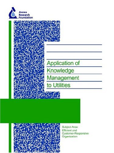 Application of Knowledge Management to Utilities (Awwarf Report S)