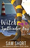 Witch Way To Spellbinder Bay: A Spellbinder Bay Cozy Paranormal Mystery - Book One (Spellbinder Bay Paranormal Cozy Mystery Series)