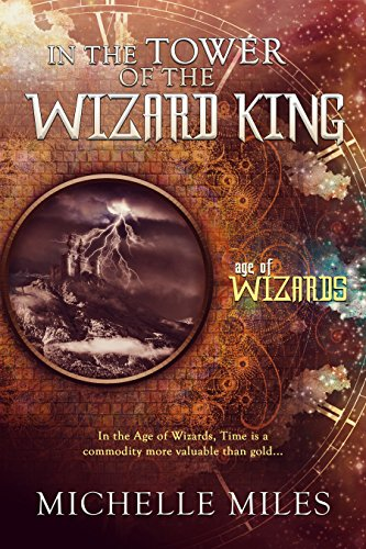In the Tower of the Wizard King (Age of Wizards Book 1) by [Miles, Michelle]