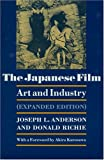 The Japanese Film : Art and Industry, Anderson, Joseph L. and Richie, Donald, 0691053510
