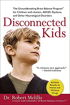 Disconnected Kids: The Groundbreaking Brain Balance Program for Children with Autism, ADHD, Dyslexia, and Other Neurological Disorders by [Melillo, Robert]