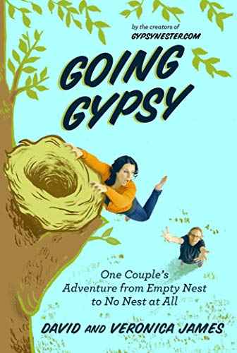 Going Gypsy: One Couple's Adventure from Empty Nest to No Nest at All (Best Cities For Empty Nesters)