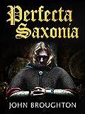 Perfecta Saxonia: The Unification of the Anglo-Saxon Kingdoms