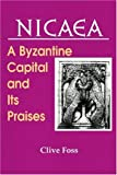 Nicaea : A Byzantine Capital and Its Praises, Foss, Clive and Tulchin, Jacob, 0917653483