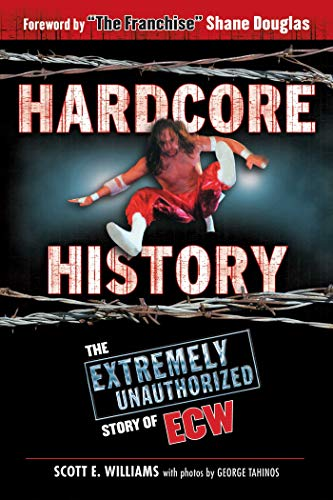 Hardcore History: The Extremely Unauthorized Story of ECW