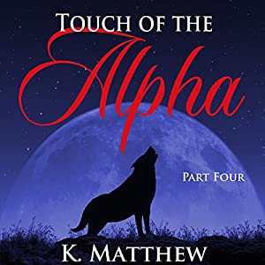 Touch of the Alpha: Part Four Audiobook