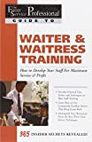 The Food Service Professional Guide to Waiter & Waitress Training: How to Develop Your Staff for Maximum Service & Profit (The Food Service ... 10) (The Food Service Professionals Guide To)