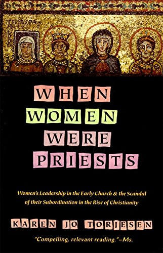 When Women Were Priests: Women's Leadership in the Early Church and the Scandal of Their Subordination in the Rise of Ch