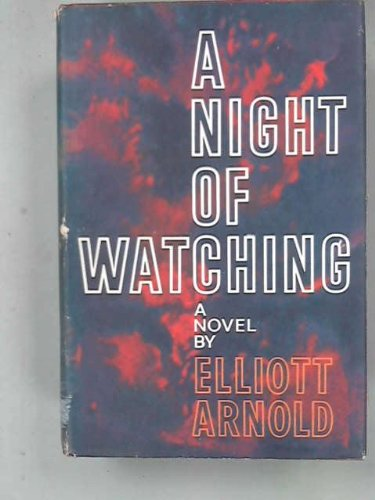 A Night Of Watching by Elliott Arnold