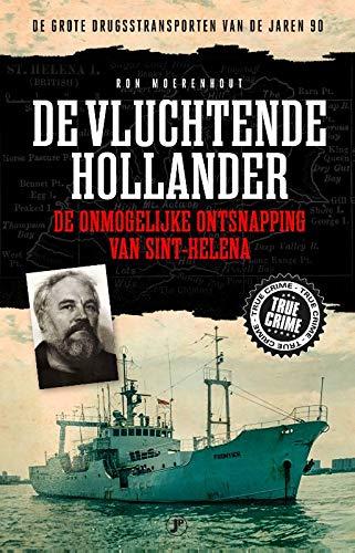 De vluchtende Hollander: De onmogelijke ontsnapping van Sint ...