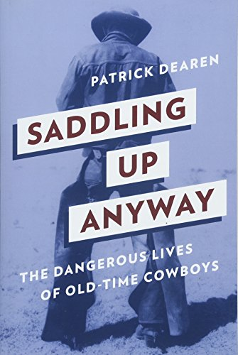 Saddling Up Anyway: The Dangerous Lives of Old-Time Cowboys