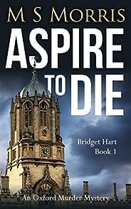 Aspire to Die: An Oxford Murder Mystery (Bridget Hart Book 1)
