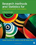 Research Methods and Statistics for Public and Nonprofit Administrators : A Practical Guide, Nishishiba, Masami and Jones, Matthew, 1452203520
