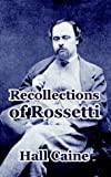 Recollections of Rossetti, Hall Caine, 1410210855