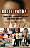 Bully Proof : A Guide to Help Parents and Teachers Bully Proof Their Kids, Spann, William and Hardy, K. D., 0984431462