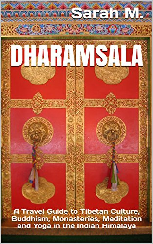 Dharamsala: A Travel Guide to Tibetan Culture, Buddhism, Monasteries,  Meditation and Yoga in the Indian Himalaya