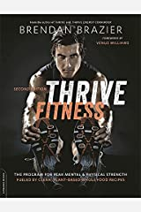 Thrive Fitness, second edition: The Program for Peak Mental and Physical Strength-Fueled by Clean, Plant-based, Whole Food Recipes Paperback