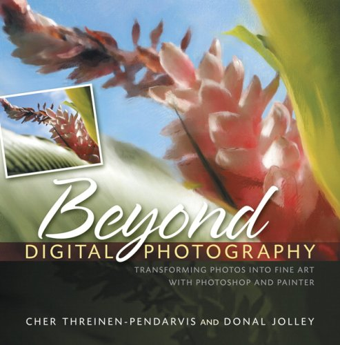 Beyond Digital Photography: Transforming Photos into Fine Art with Photoshop and Painter by Peach Pit Press