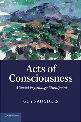 Acts of Consciousness: A Social Psychology Standpoint by Guy Saunders (2014-05-08)
