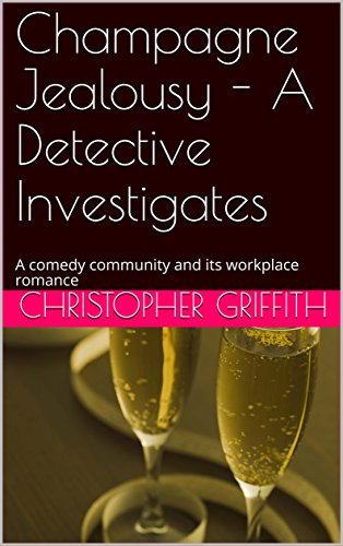 Book: Champagne Jealousy - A Detective Investigates: A comedy community and its workplace romance by Christopher Griffith