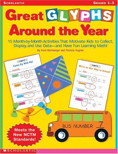 Great Glyphs Around the Year: 15 Month-by-Month Activities That Motivate Kids to Collect, Display, and Use Data—and Have Fun Learning Math!