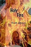 Holy Fire, Heath Johnson, 1484900243
