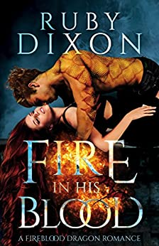 Fire In His Blood: A Post-Apocalyptic Dragon Romance (Fireblood Dragon Book 1) by [Dixon, Ruby]