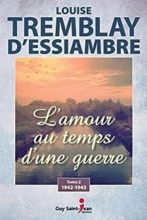 L'amour au temps d'une guerre 02 : 1942-1945, Tremblay-D'Essiambre, Louise