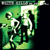 So You Are... So You'll Be by White Hills