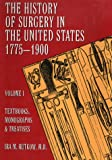 The History of Surgery in the United States, 1775-1990 Vol. I : Textbooks, Monographs and Treatises, Rutkow, Ira M., 0930405021