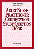 Adult Nurse Practitioner Certification Study Question Book, Miller, Sally K., 1878028200