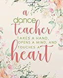 """A dance teacher takes a hand, opens a mind, and touches a heart: Dance Teacher Notebook/Dance teacher quote Dance teacher gift appreciation journal Lined Composition Notebook 134 Pages of 8""""x10"""" inches"""