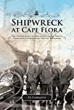 Front cover for the book Shipwreck at Cape Flora: The Expeditions of Benjamin Leigh Smith, England's Forgotten Arctic Explorer by P. J. Capelotti