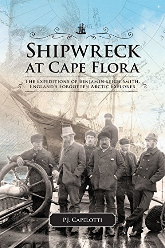 Shipwreck at Cape Flora: The Expeditions of Benjamin Leigh Smith, England's Forgotten Arctic Explorer