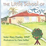 The Little School of Hope, Ssnd Dooley, 160594453X