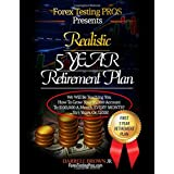 Realistic 5 Year Retirement Plan: Grow Your $5,000 Forex account, to a Residual $100,000/ a month, (Core Strategy...
