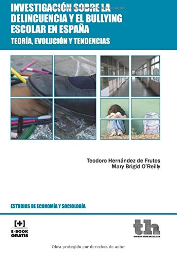 Descargar Libro Investigación Sobre La Delincuencia Y El Bullying Escolar En España De Teodoro Hernández Teodoro Hernández De Frutos